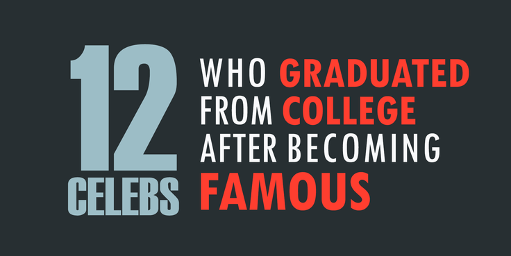 12 Celebs Who Graduated From College After Becoming Famous
