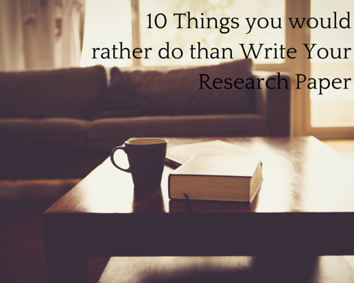 10 Things You Would rather Do than Write Your Research Paper