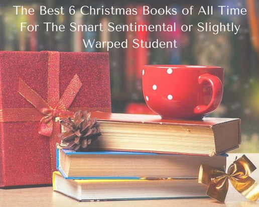 The Best 6 Christmas Books of All Time For The Smart Sentimental or Slightly Warped Student