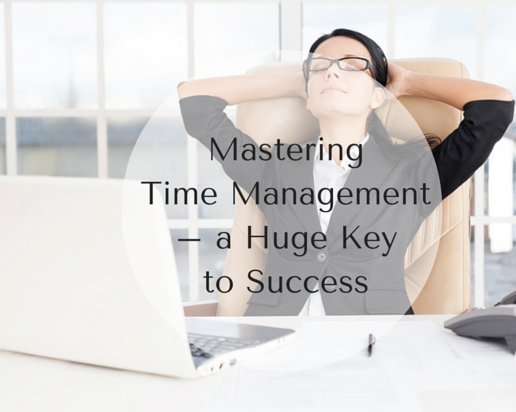 Mastering Time Management – a Huge Key to Success