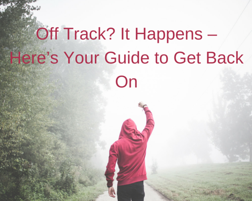 Off Track? It Happens – Here's Your Guide to Get Back On