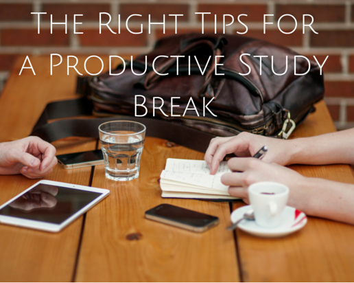 The Right Tips for a Productive Study Break