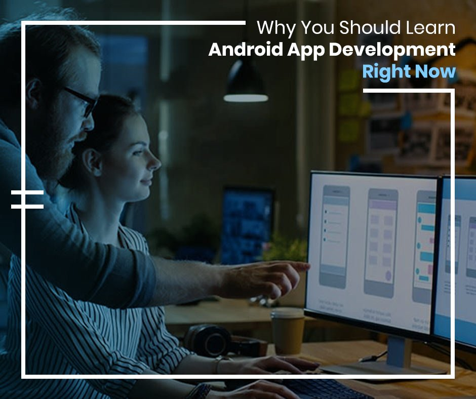 Why You Should Learn Android App Development Right Now