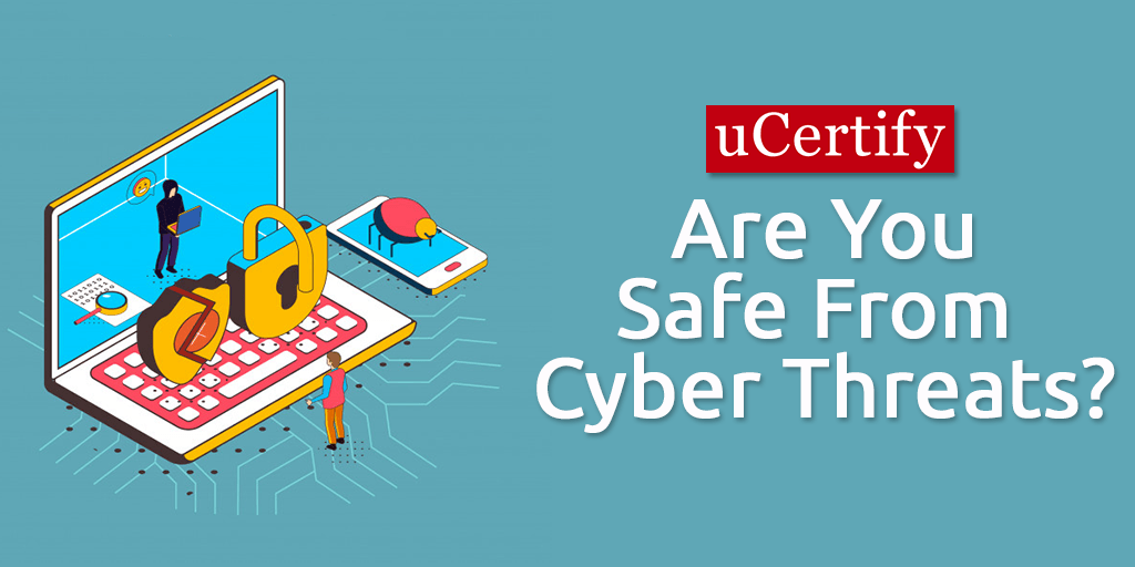 Are You Safe from the Cyber Threats?
