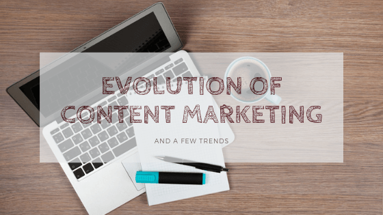 Evolution of Content Marketing and a Few Trends for 2019