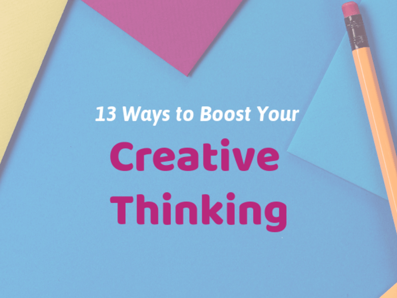 13 Ways to Boost Your Creative Thinking
