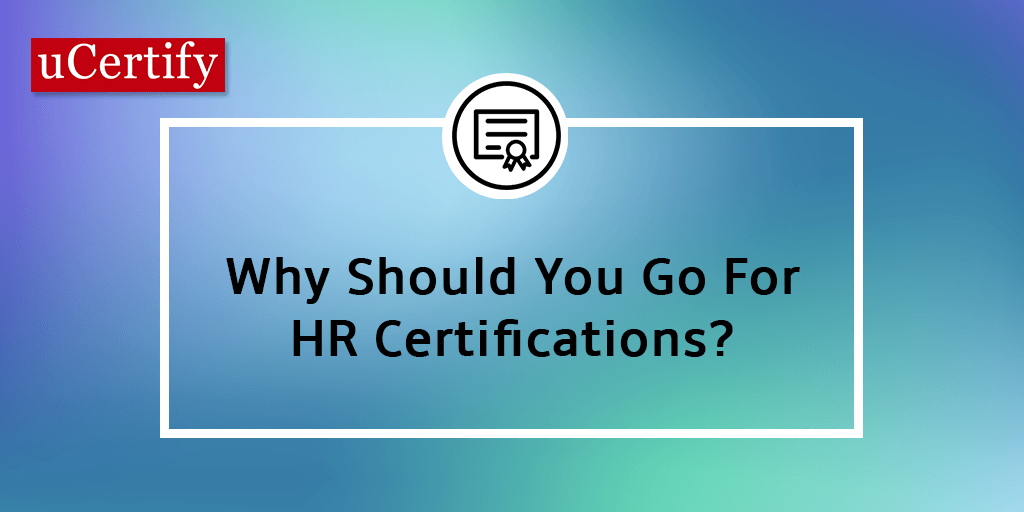 Why You Should Go For HR Certification?